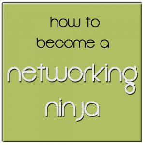 Become a Networking Ninja