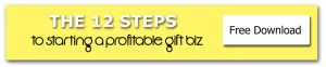 12 Steps to Starting a Profitable Gift Biz