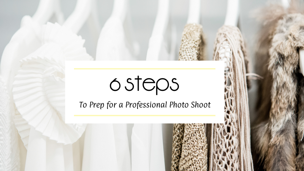 6 Steps to Prep for a Professional Photo Shoot