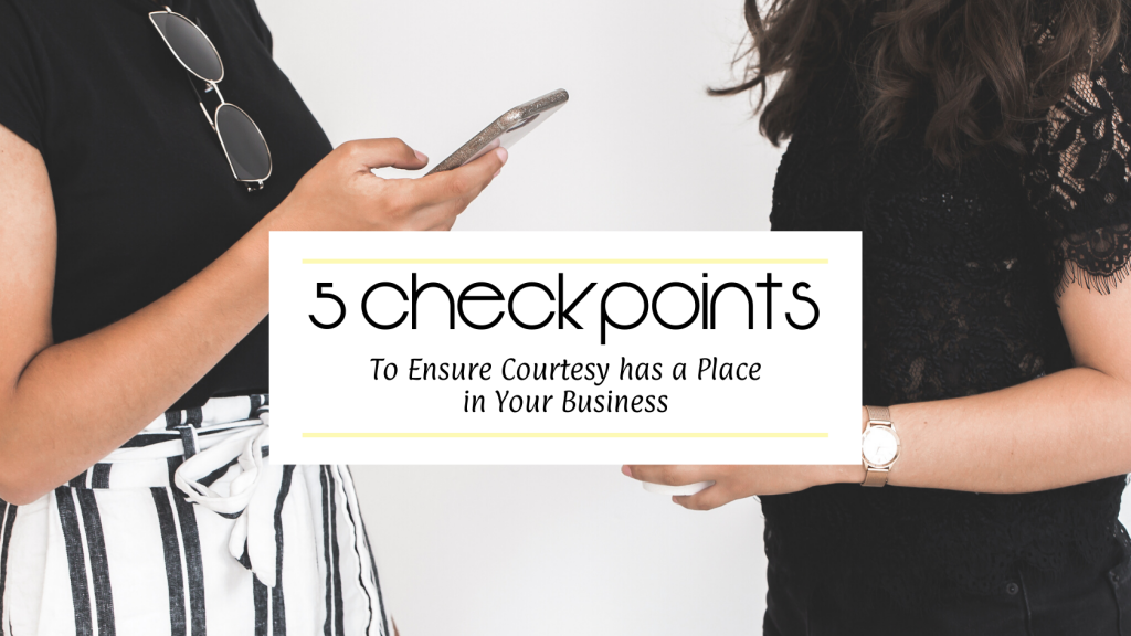5 Checkpoints to Ensure Courtesy has a Place in Your Business