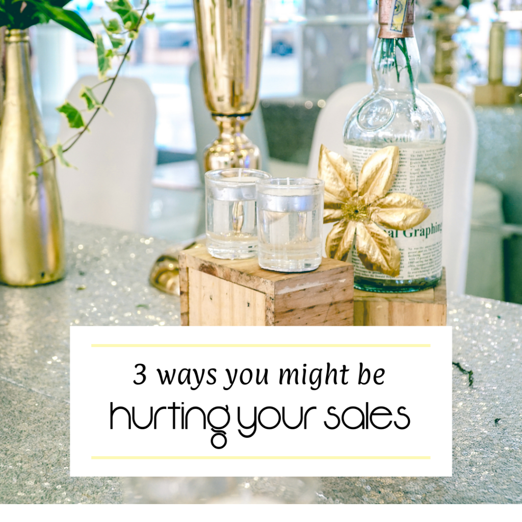 3 Ways You Might be Hurting Your Sales