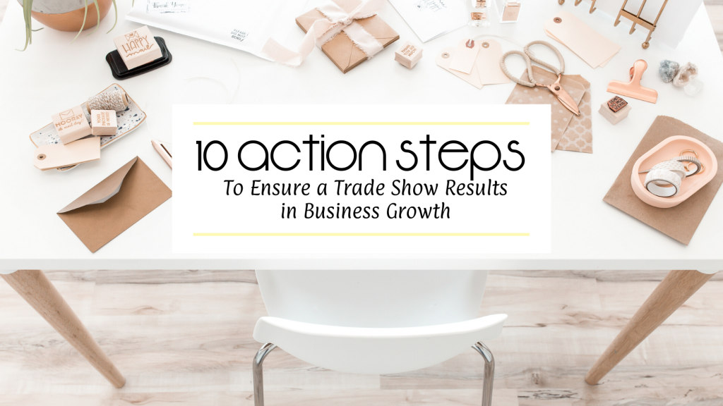 10 Action Steps to Ensure a Trade Show Results in Business Growth