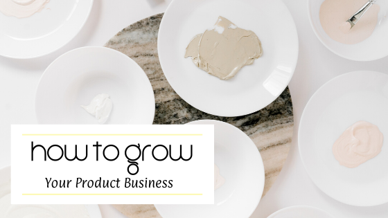 How to Grow Your Product Business