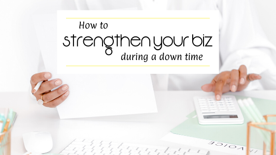 How to Strengthen Your Business During a Downtime