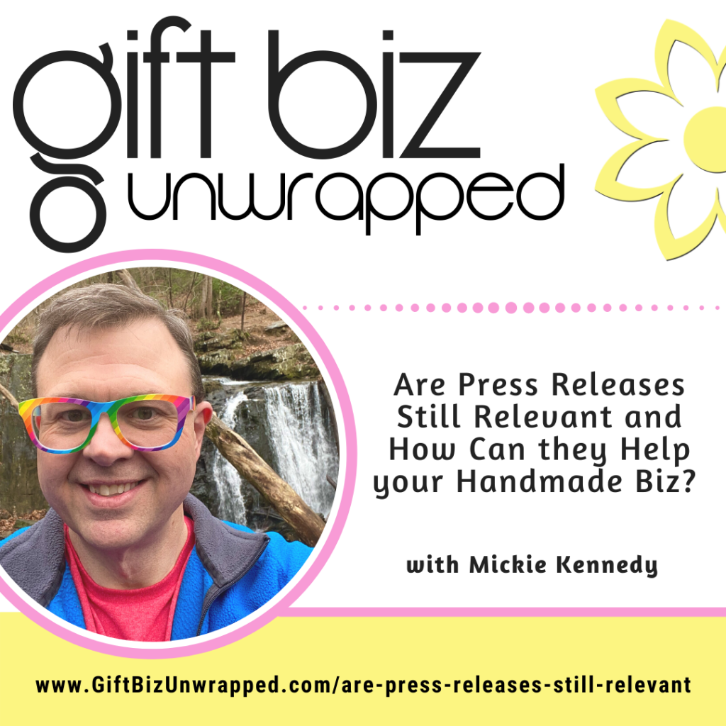 Are Press Releases Still Relevant and How Can they Help your Handmade Biz? with Mickie Kennedy of eReleases