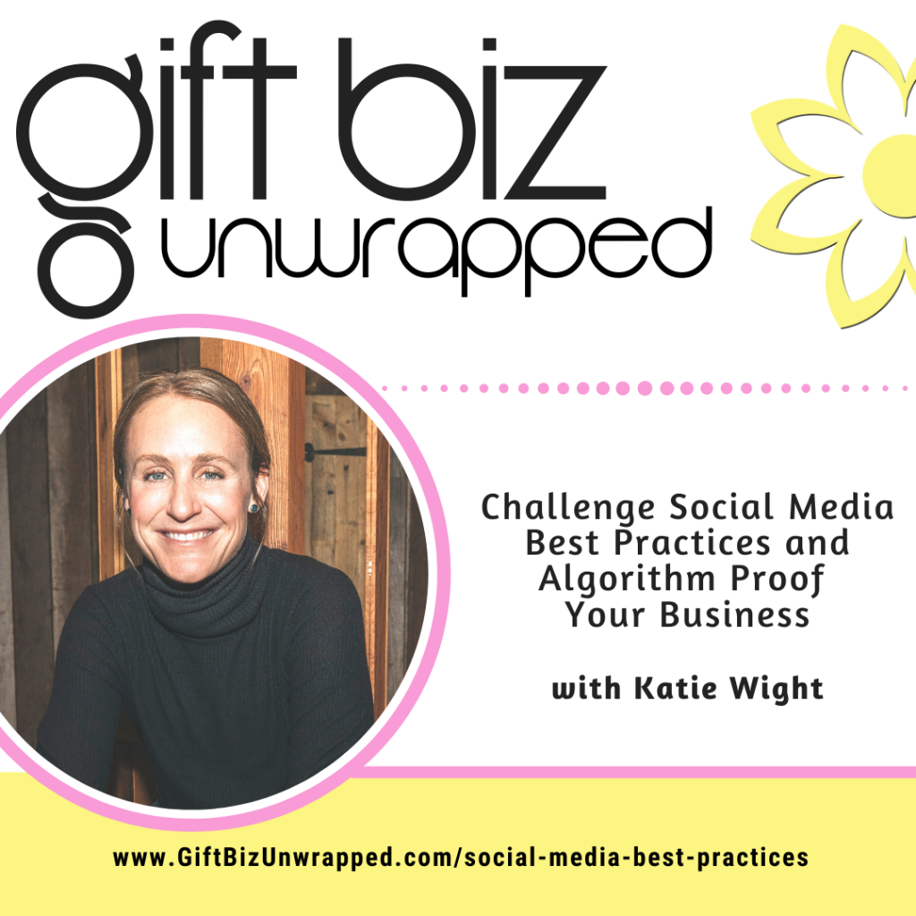 Challenge Social Media Best Practices and Algorithm Proof Your Business with Katie Wight
