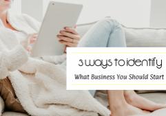 Identify what biz to start